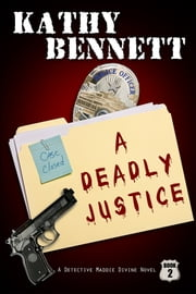A Deadly Justice ebook by Kathy Bennett