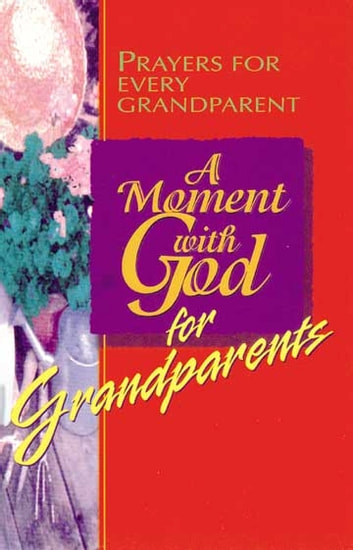 A Moment with God for Grandparents - Prayers for Every Grandparent ebook by Kel Groseclose