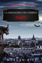 La Messagère des Ombres : Paris (La Messagère des Ombres – Tome Deux) eBook by Morgan Rice