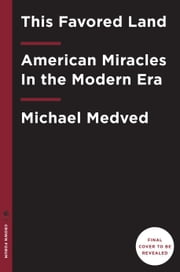 This Favored Land - American Miracles In the Modern Era ebook by Michael Medved