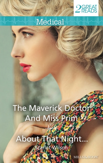 The Maverick Doctor And Miss Prim/About That Night... ebook by Scarlet Wilson