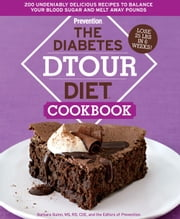 Diabetes DTOUR Diet Cookbook: 200 Undeniably Delicious Recipes to Balance Your Blood Sugar and Melt Away Pounds - 200 Undeniably Delicious Recipes to Balance Your Blood Sugar and Melt Away Pounds ebook by Barbara Quinn, Editors of Prevention