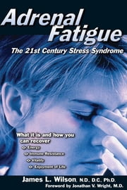 Adrenal Fatigue - The 21st Century Stress Syndrome ebook by Jim Wilson,M. V. D. Wright