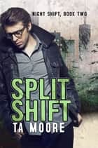 Split Shift - Night Shift: Book Two ebook by TA Moore