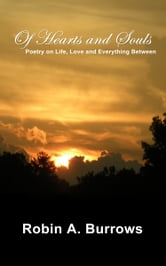 Of Hearts and Souls: Poetry on Life, Love and Everything Between ebook by Robin A. Burrows