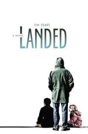 Landed - A Novel ebook by Tim Pears