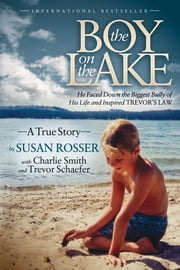 The Boy On The Lake - He Faced Down the Biggest Bully of His Life and Inspired Trevor's Law ebook by Susan Rosser,Charlie Smith,Trevor Schaefer