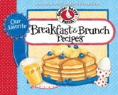 Our Favorite Breakfast & Brunch Recipes Cookbook ebook by Gooseberry Patch
