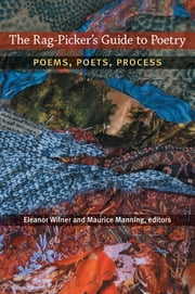 The Rag-Picker's Guide to Poetry - Poems, Poets, Process ebook by Eleanor Wilner,Maurice Manning