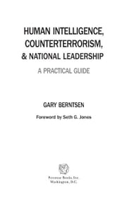 Human Intelligence, Counterterrorism, and National Leadership: A Practical Guide ebook by Gary Berntsen
