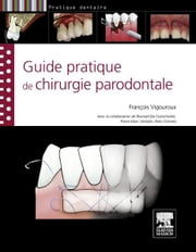 Guide pratique de chirurgie parodontale ebook by François Vigouroux