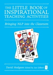 The Little Book of Inspirational Teaching Activities - Bringing NLP into the classroom ebook by David Hodgson,Ian Gilbert,Les Evans