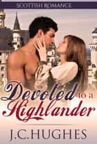 Devoted to a Highlander - Scottish Romance ebook by J.C. Hughes