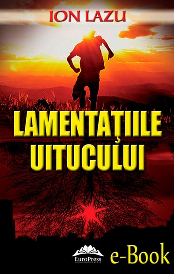 Lamentațiile uitucului ebook by Lazu Ion