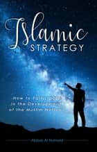 Islamic Strategy: How to Participate in the Development of the Muslim Nation ebook by Abbas Al Humaid