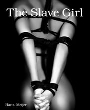 The Slave Girl ebook by Hans Meijer