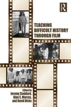 Teaching Difficult History through Film ebook by Jeremy Stoddard, Alan S. Marcus, David Hicks