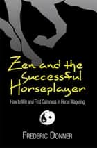 Zen and the Successful Horseplayer ebook by Frederic Donner