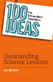 100 Ideas for Secondary Teachers: Outstanding Science Lessons ebook by Ian McDaid