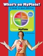What's on MyPlate - A Guide to Good Nutrition ebook by Slim Goodbody