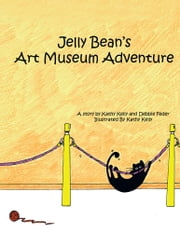 Jelly Bean's Art Museum Adventure ebook by Kathy Kelly and Debbie Feder