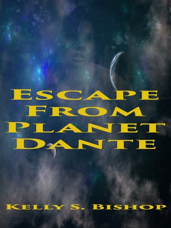 Escape From Planet Dante ebook by Kelly S. Bishop