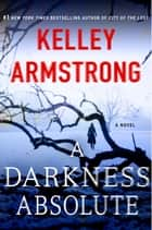 A Darkness Absolute - A Novel ebook by Kelley Armstrong