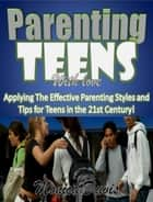 Parenting Teens With Love:Applying The Effective Parenting Styles and Tips for Teens in the 21st Century! ebook by Monica Davis