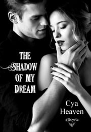 The shadow of my dream eBook by Cya Heaven