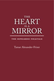 The Heart Is a Mirror - The Sephardic Folktale ebook by Tamar Alexander-Frizer
