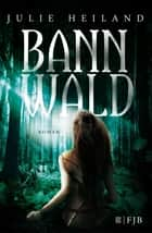 Bannwald - Roman eBook by Julie Heiland