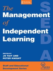 Management of Independent Learning Systems ebook by Knight, Peter (Lecturer, Department of Educational Research, University of Lancaster),Tait, Jo (University of Lancaster)