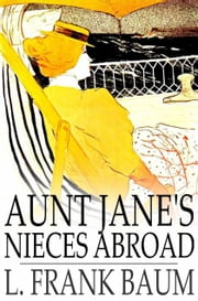 Aunt Jane's Nieces Abroad ebook by L. Frank Baum