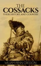 The Cossacks - Their History and Country ebook by William Penn Cresson