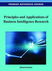Principles and Applications of Business Intelligence Research ebook by Richard T. Herschel