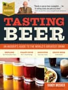 Tasting Beer, 2nd Edition - An Insider's Guide to the World's Greatest Drink ebook by Randy Mosher, Ray Daniels, Sam Calagione