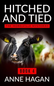 Hitched and Tied - The Morelville Mysteries, #4 ebook by Anne Hagan