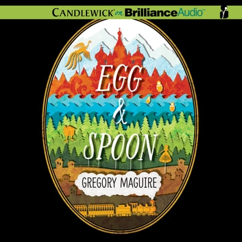 Egg & Spoon audiobook by Gregory Maguire