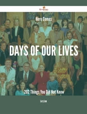 Here Comes Days of Our Lives - 202 Things You Did Not Know ebook by Larry Leon