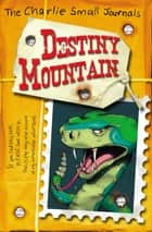 Charlie Small: Destiny Mountain ebook by Charlie Small
