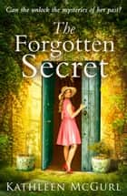 The Forgotten Secret: A heartbreaking and gripping historical novel for fans of Kate Morton ebook by Kathleen McGurl