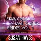 Star-Crossed Alien Mail Order Brides Collection - Vol. 1 audiobook by Susan Hayes
