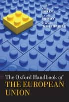 The Oxford Handbook of the European Union ebook by Erik Jones, Anand Menon, Stephen Weatherill