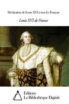 Déclaration de Louis XVI à tous les Français ebook by Louis XVI de France