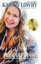 Pride Over Pity ebook by Kailyn Lowry