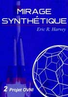 Projet OVNI - Mirage synthétique tome 2 ebook by Eric R. Harvey