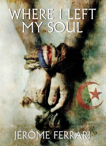 Where I Left My Soul ebook by Jérôme Ferrari