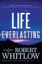 Life Everlasting ebook by Robert Whitlow