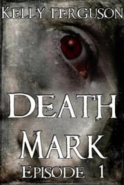 Death Mark: Episode 1 - Death Mark, #1 ebook by Kelly Ferguson