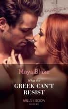 What the Greek Can't Resist (Mills & Boon Modern) (The Untameable Greeks, Book 2) eBook by Maya Blake